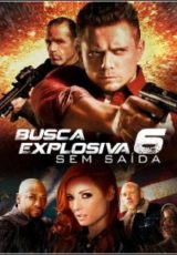 Busca Explosiva 6: Sem Saída Dublado