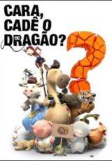 Cara, Cadê o Dragão? Dublado