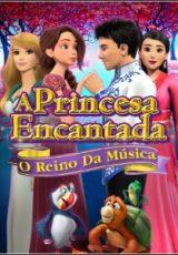 A Princesa Encantada – O Reino da Música Dublado